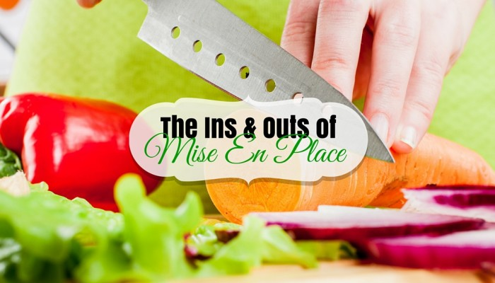 The Ins Outs of Mise en Place